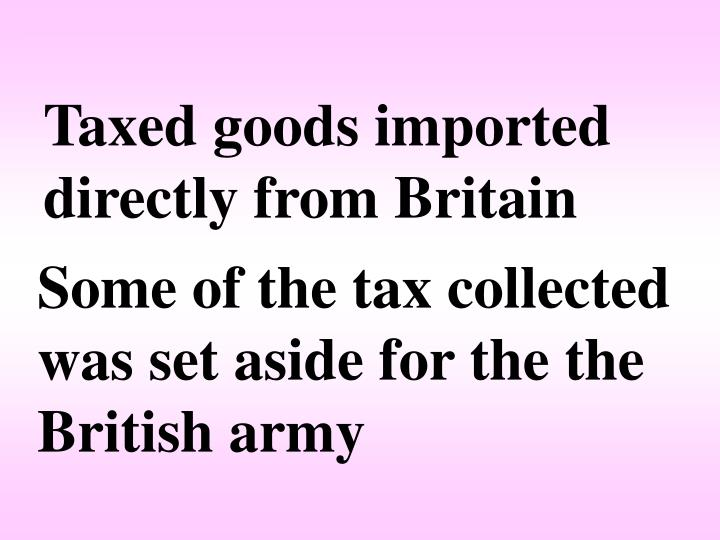 Taxed goods imported directly from Britain