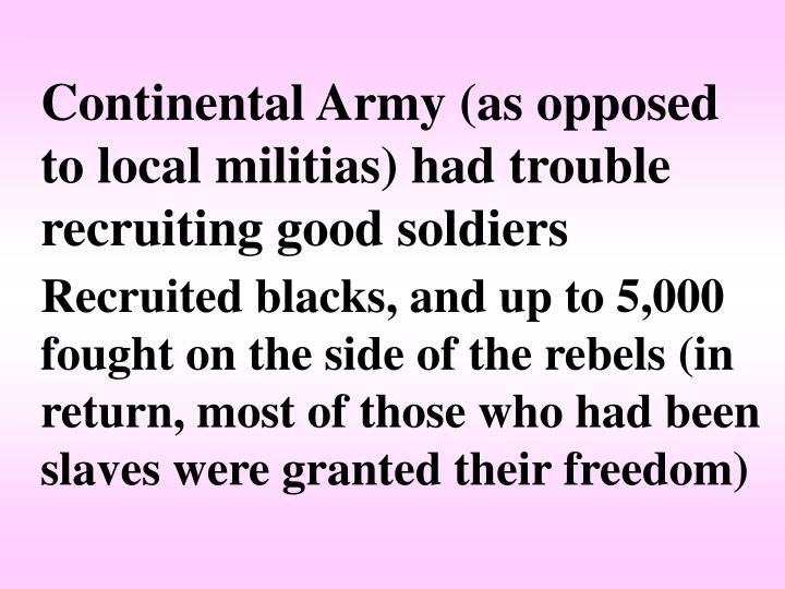 Continental Army (as opposed to local militias) had trouble recruiting good soldiers