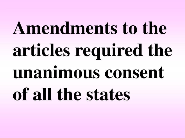 Amendments to the articles required the unanimous consent of all the states