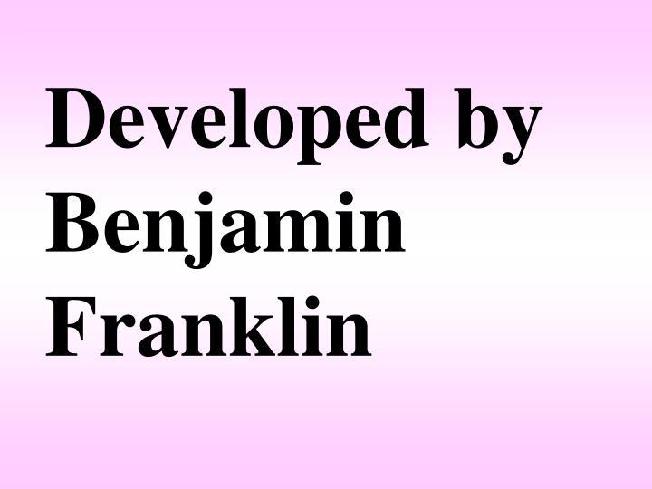 Developed by Benjamin Franklin