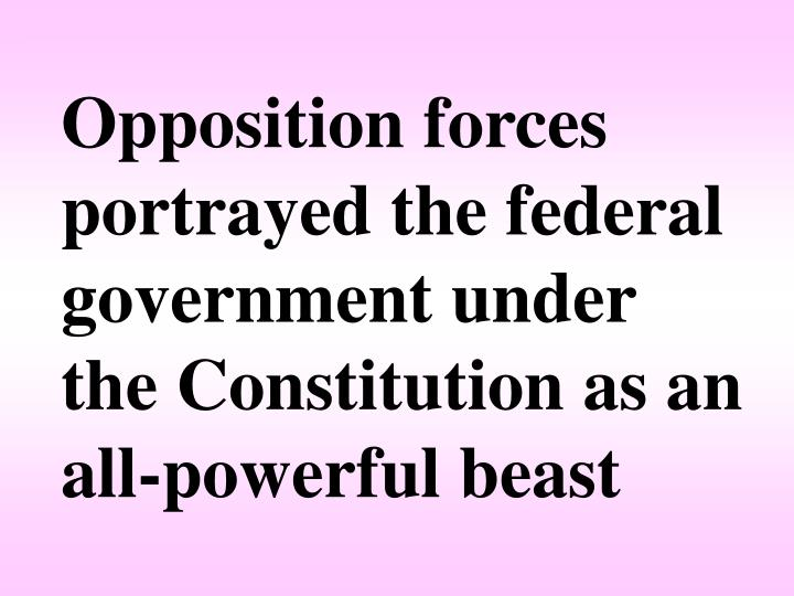 Opposition forces portrayed the federal government under the Constitution as an all-powerful beast