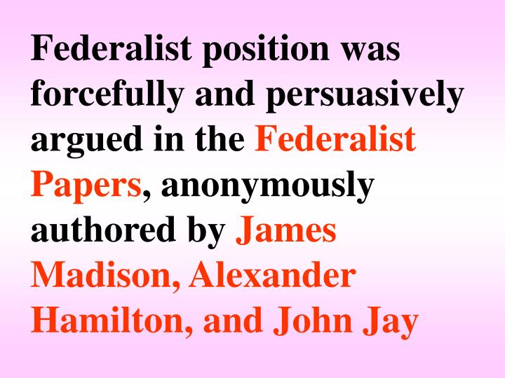 Federalist position was forcefully and persuasively argued in the