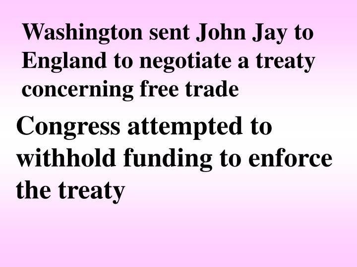 Washington sent John Jay to England to negotiate a treaty concerning free trade