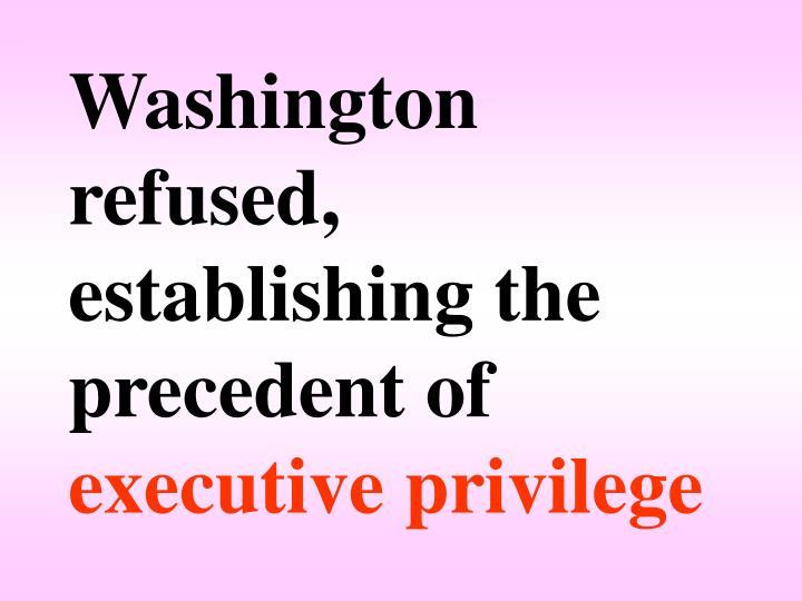 Washington refused, establishing the precedent of
