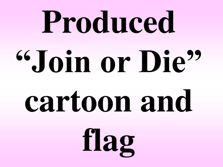 """Produced """"Join or Die"""" cartoon and flag"""