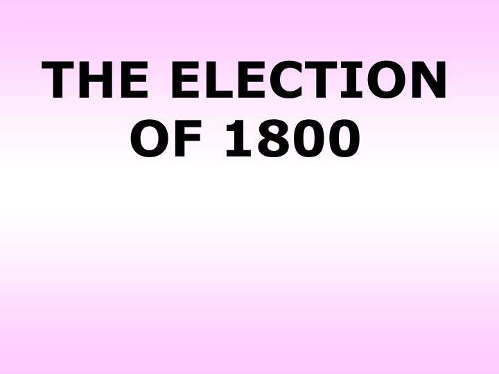 THE ELECTION OF 1800