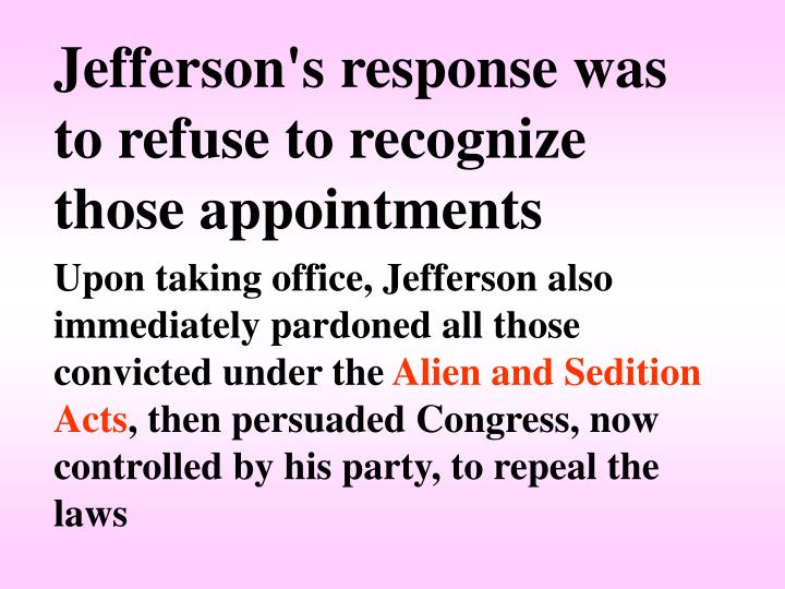 Jefferson's response was to refuse to recognize those appointments