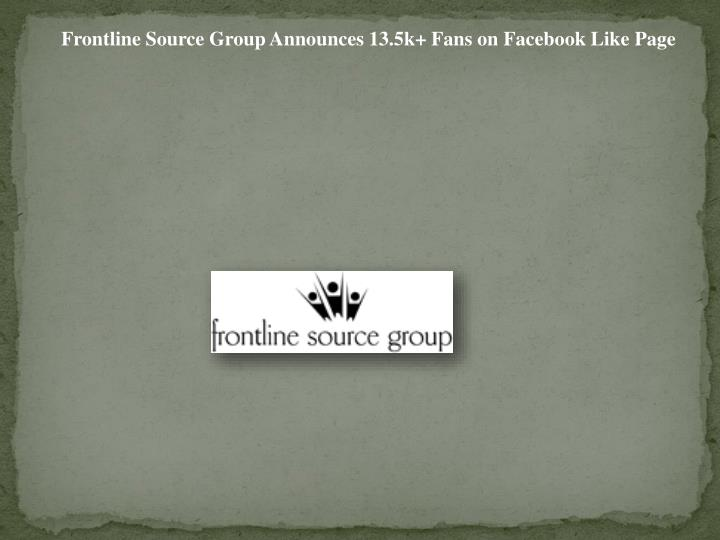 Frontline Source Group Announces 13.5k+ Fans on Facebook Like Page