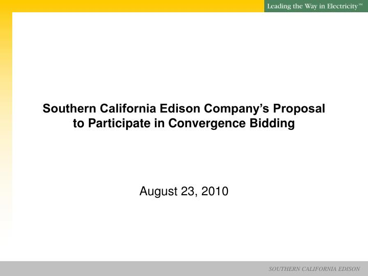 southern california edison company s proposal to participate in convergence bidding