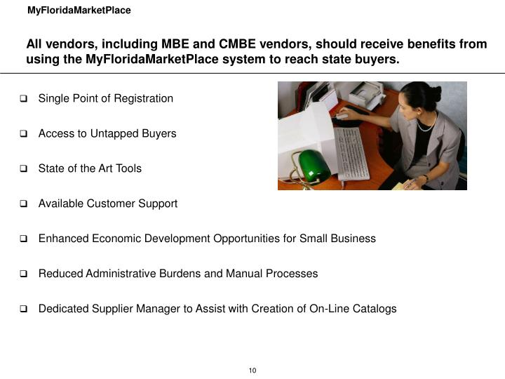 All vendors, including MBE and CMBE vendors, should receive benefits from using the MyFloridaMarketPlace system to reach state buyers.
