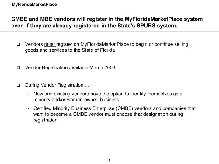 CMBE and MBE vendors will register in the MyFloridaMarketPlace system even if they are already registered in the State's SPURS system.