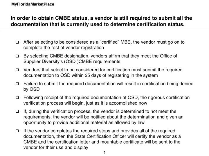 In order to obtain CMBE status, a vendor is still required to submit all the documentation that is currently used to determine certification status.