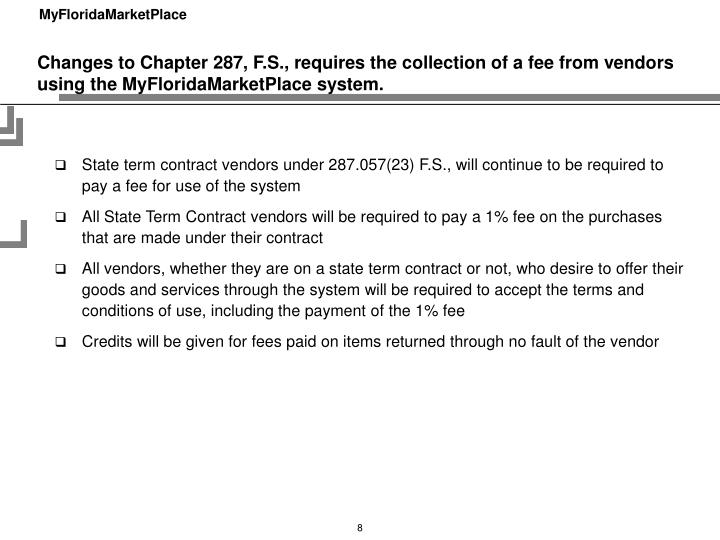Changes to Chapter 287, F.S., requires the collection of a fee from vendors using the MyFloridaMarketPlace system.