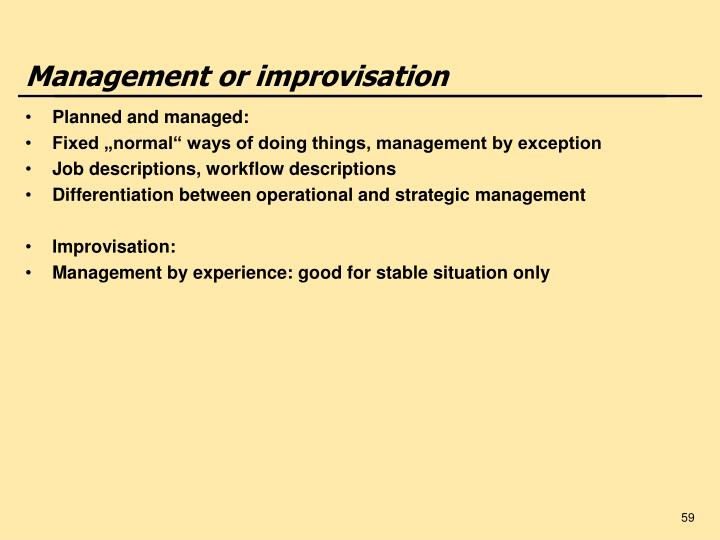 Management or improvisation