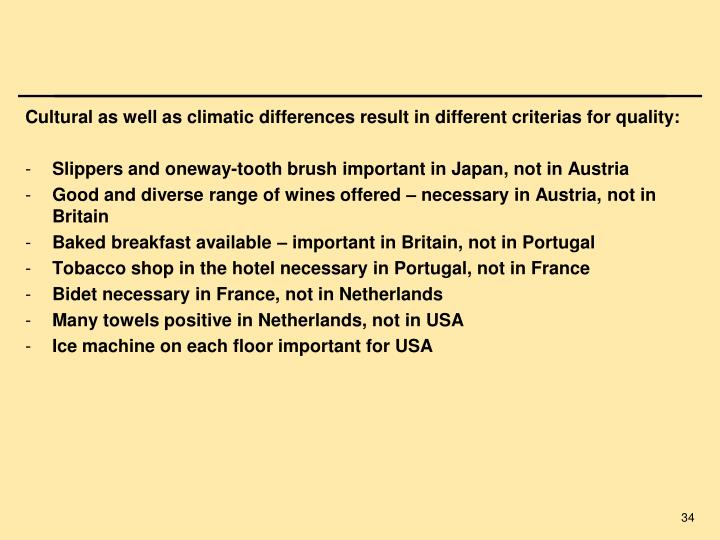 Cultural as well as climatic differences result in different criterias for quality: