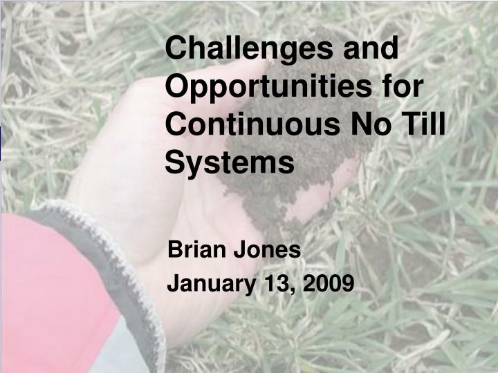 Challenges and opportunities for continuous no till systems