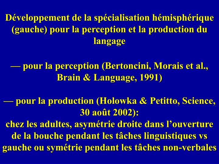 Développement de la spécialisation hémisphérique (gauche) pour la perception et la production du langage