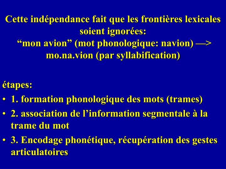Cette indépendance fait que les frontières lexicales soient ignorées: