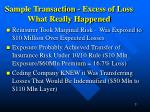 sample transaction excess of loss what really happened