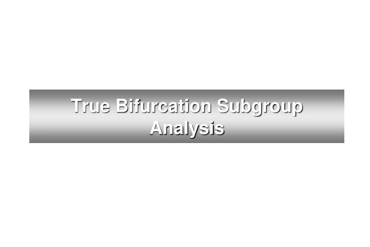 True Bifurcation Subgroup Analysis