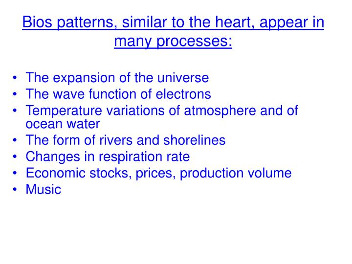 Bios patterns, similar to the heart, appear in many processes: