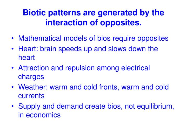 Biotic patterns are generated by the interaction of opposites.