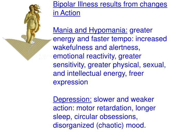 Bipolar Illness results from changes in Action