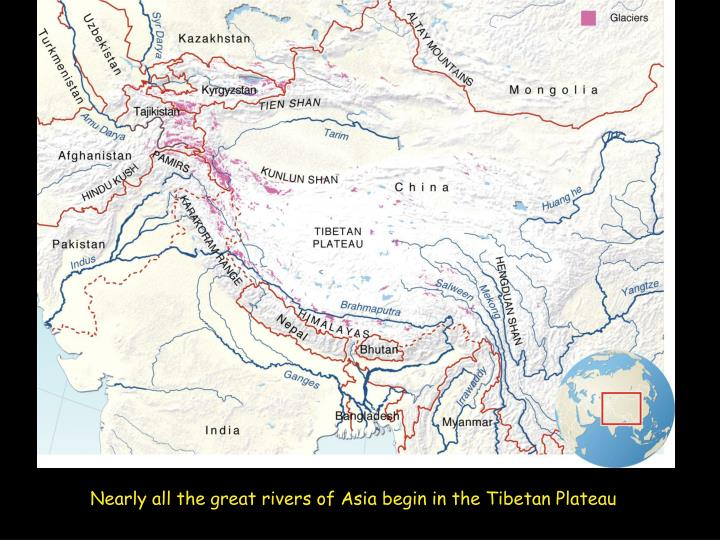 Nearly all the great rivers of Asia begin in the Tibetan Plateau