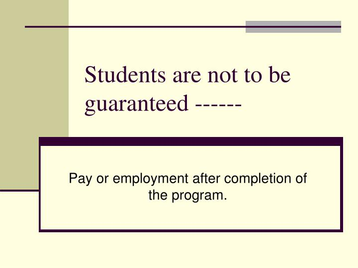Students are not to be guaranteed ------