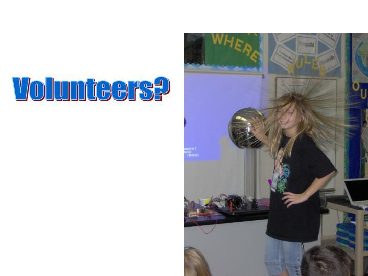 Volunteers?