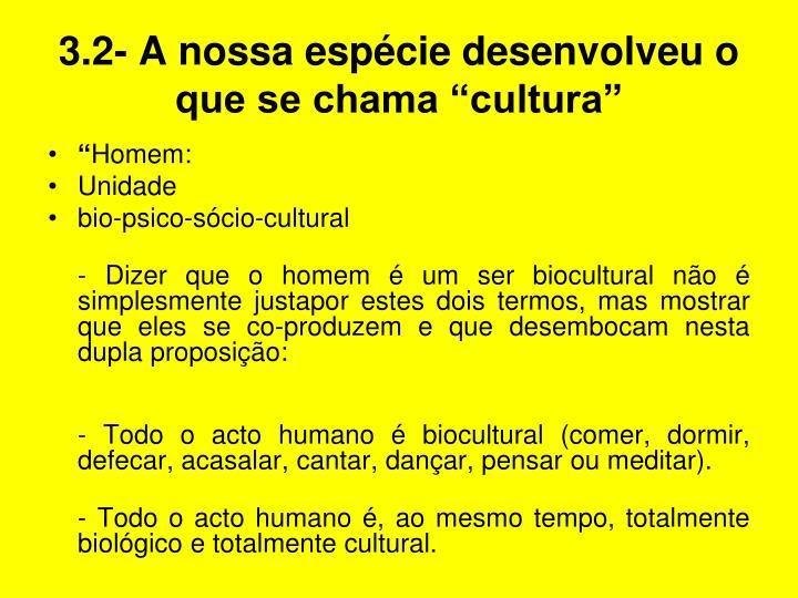 """3.2- A nossa espécie desenvolveu o que se chama """"cultura"""""""