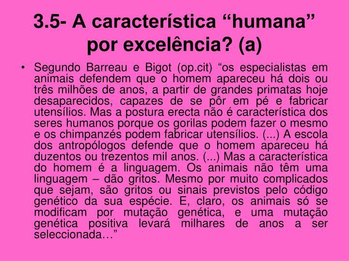 """3.5- A característica """"humana"""" por excelência? (a)"""