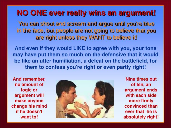 NO ONE ever really wins an argument!