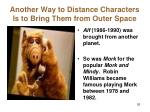 another way to distance characters is to bring them from outer space