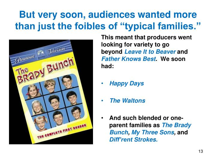 """But very soon, audiences wanted more than just the foibles of """"typical families."""""""