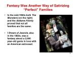 fantasy was another way of satirizing perfect families