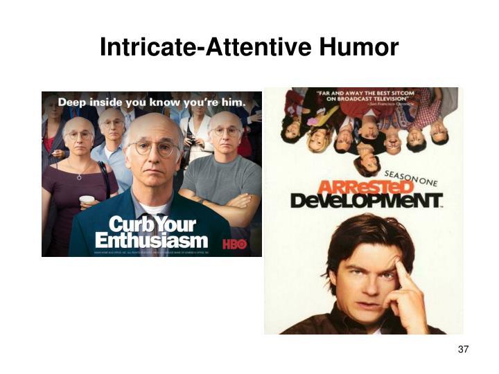 Intricate-Attentive Humor