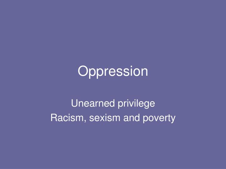 poverty racism and oppression the three