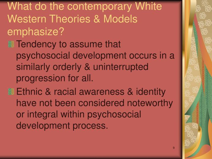 What do the contemporary White Western Theories & Models emphasize?