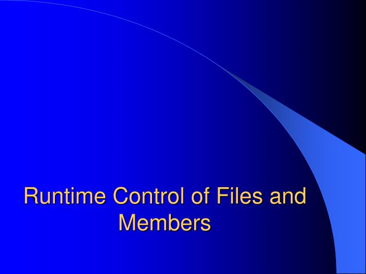Runtime Control of Files and Members