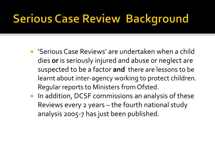 Serious Case Review  Background