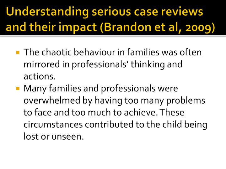 Understanding serious case reviews and their impact (Brandon et al, 2009)