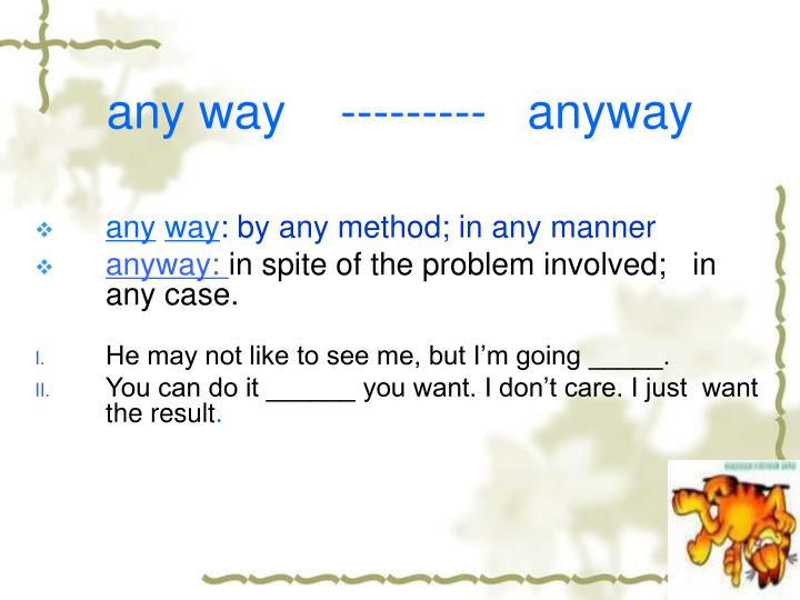any way    ---------   anyway