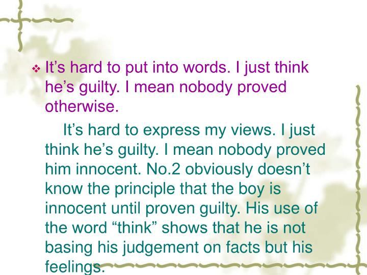 It's hard to put into words. I just think he's guilty. I mean nobody proved otherwise.