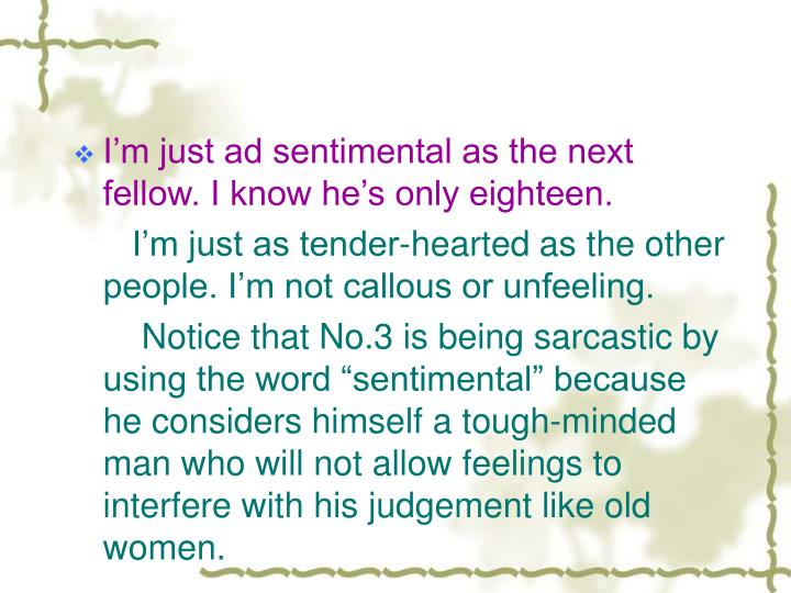 I'm just ad sentimental as the next fellow. I know he's only eighteen.