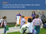 goal 7 increase the number of school children who walk to school by 2 from 26 to 28