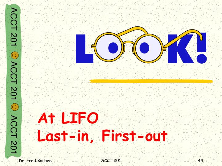 At LIFO                 Last-in, First-out