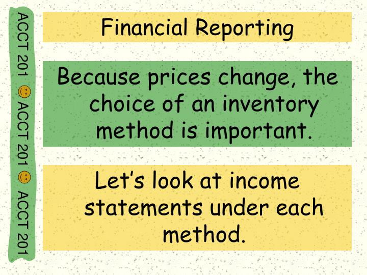 Because prices change, the choice of an inventory method is important.