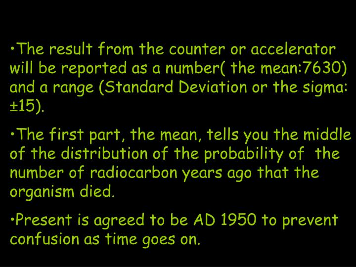 The result from the counter or accelerator will be reported as a number( the mean:7630) and a range (Standard Deviation or the sigma: ±15).