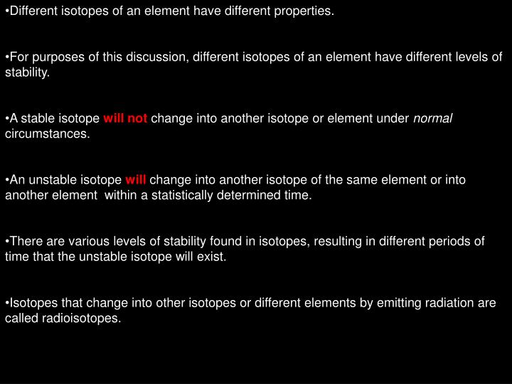 Different isotopes of an element have different properties.